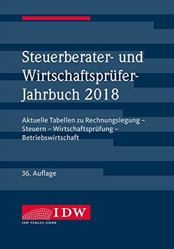 Steuerberater- und Wirtschaftsprüfer-Jahrbuch 2018: Aktuelle Tabellen zu Rechnungslegung - Steuern - Wirtschaftsprüfung - Betriebswirtschaft