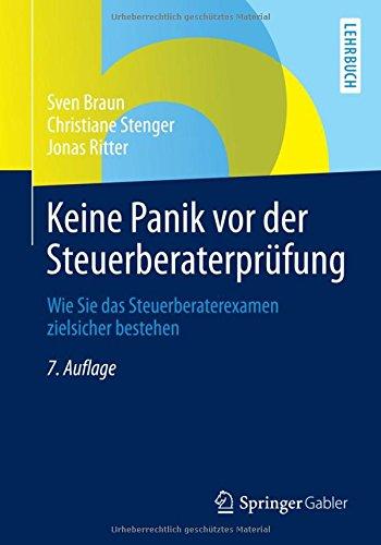 Keine Panik vor der Steuerberaterprüfung: Wie Sie das Steuerberaterexamen Zielsicher Bestehen (German Edition)