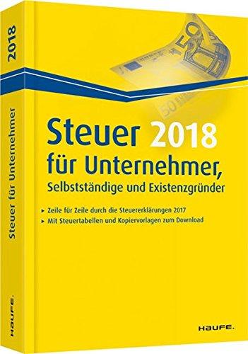 Steuer 2018 für Unternehmer, Selbstständige und Existenzgründer (Haufe Steuerratgeber, Band 3602)